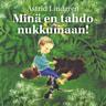Astrid Lindgren - Minä en tahdo nukkumaan!