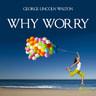 George Lincoln Walton - Why Worry