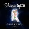 Elina Kilkku - Ihana tyttö