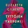 Elizabeth Gilbert - Tyttöjen kaupunki